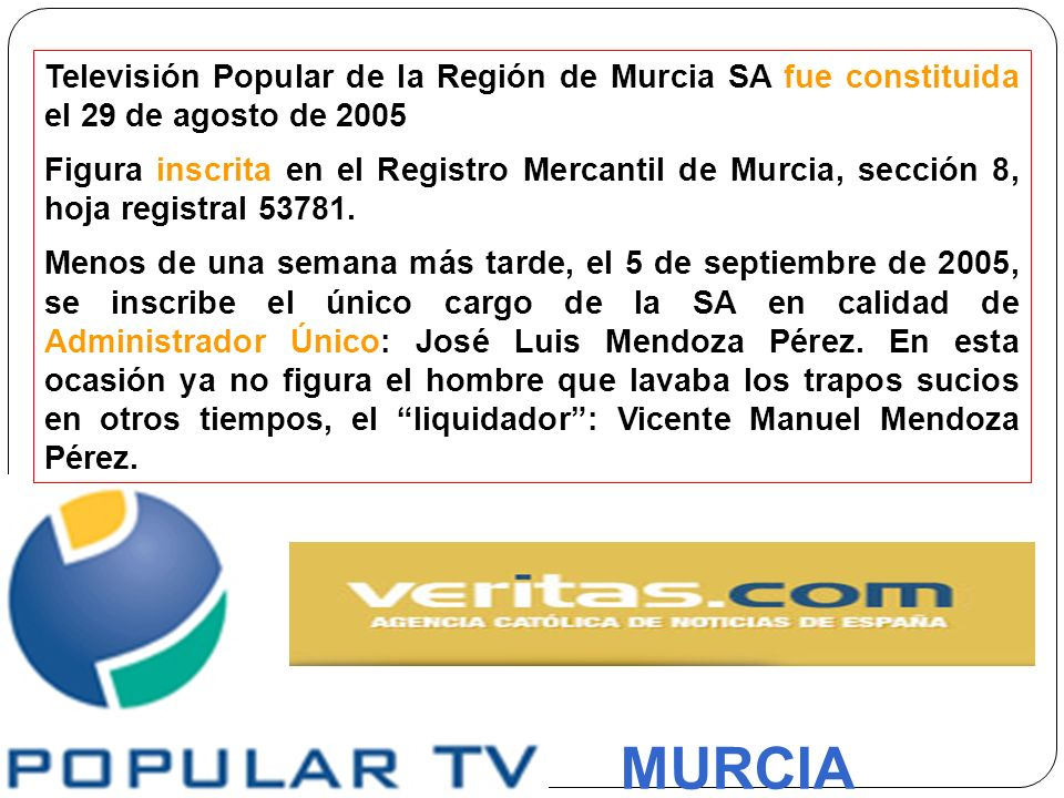 Televisión Popular de la Región de Murcia SA fue constituida el 29 de agosto de 2005 Figura inscrita en el Registro Mercantil de Murcia, sección 8, ho
