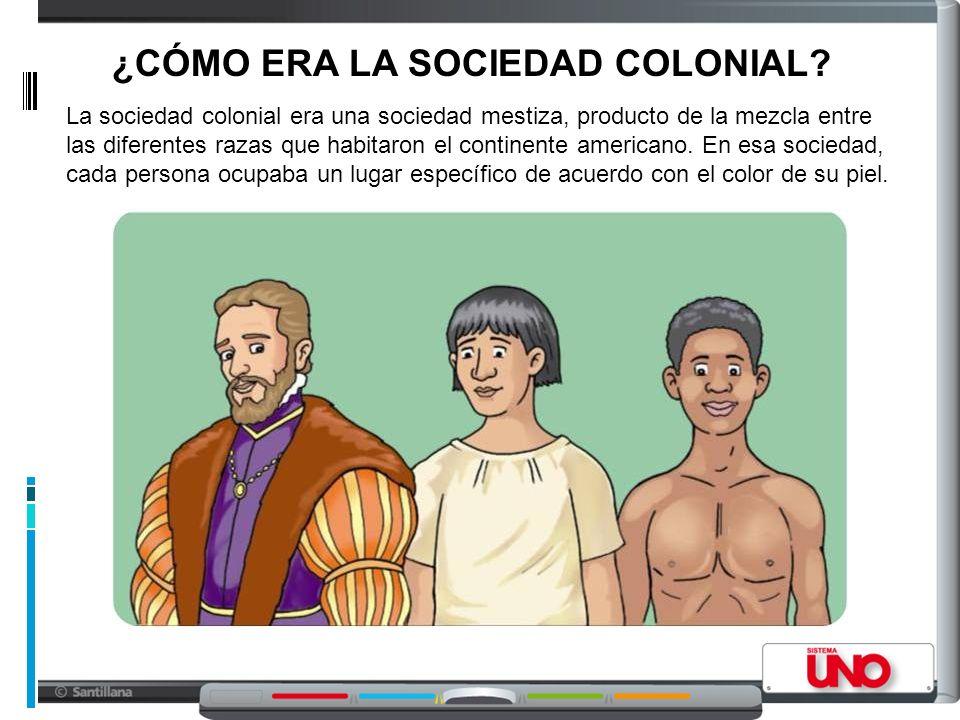 ¿CÓMO ERA LA SOCIEDAD COLONIAL.