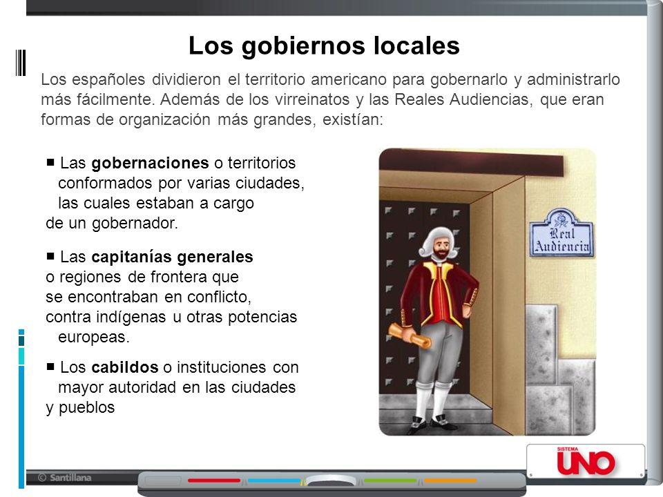 Los gobiernos locales Los españoles dividieron el territorio americano para gobernarlo y administrarlo más fácilmente.