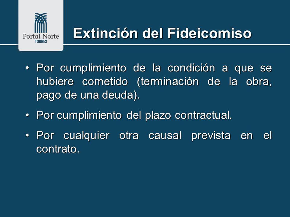 Extinción del Fideicomiso Por cumplimiento de la condición a que se hubiere cometido (terminación de la obra, pago de una deuda).Por cumplimiento de l