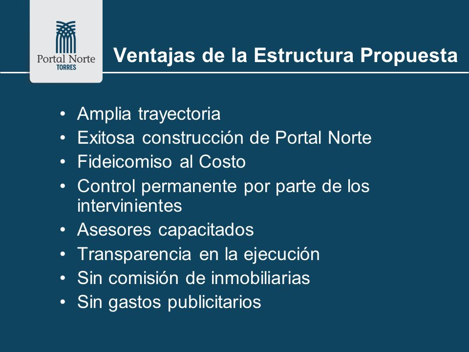 Ventajas de la Estructura Propuesta Amplia trayectoria Exitosa construcción de Portal Norte Fideicomiso al Costo Control permanente por parte de los i