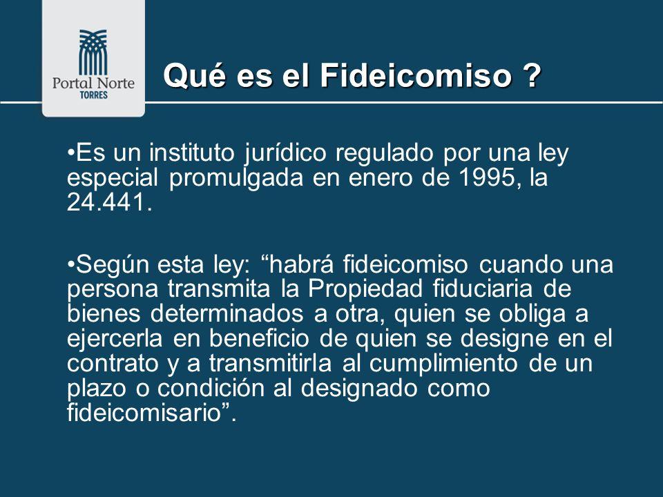 Qué es el Fideicomiso ? Es un instituto jurídico regulado por una ley especial promulgada en enero de 1995, la 24.441. Según esta ley: habrá fideicomi