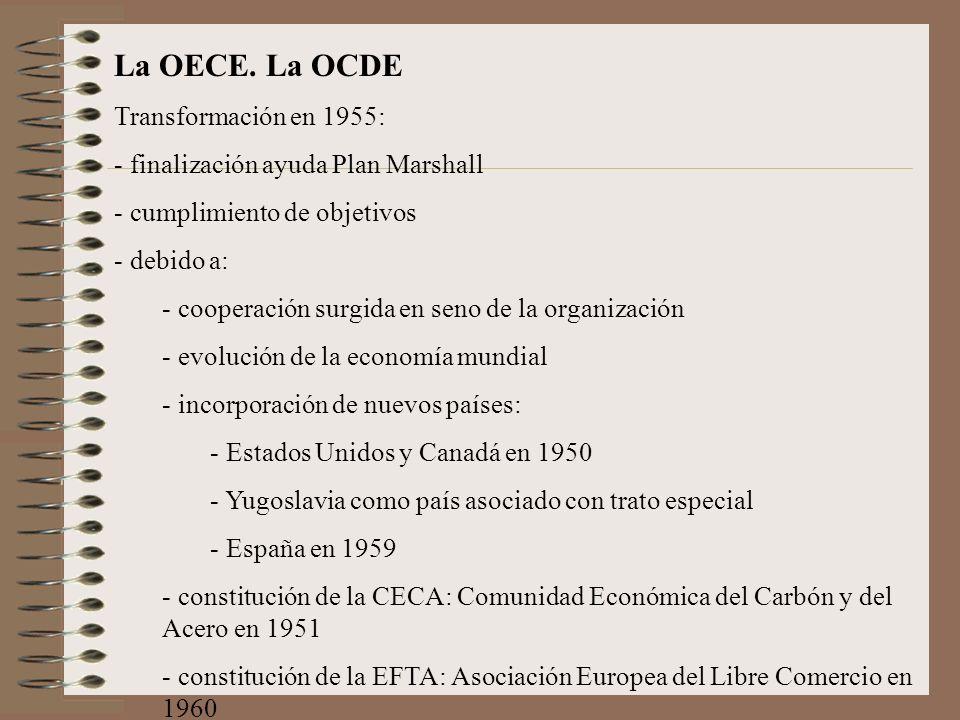 La OECE. La OCDE Transformación en 1955: - finalización ayuda Plan Marshall - cumplimiento de objetivos - debido a: - cooperación surgida en seno de l