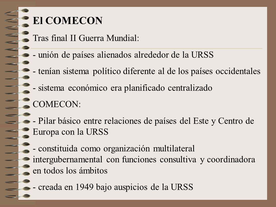 El COMECON Tras final II Guerra Mundial: - unión de países alienados alrededor de la URSS - tenían sistema político diferente al de los países occiden