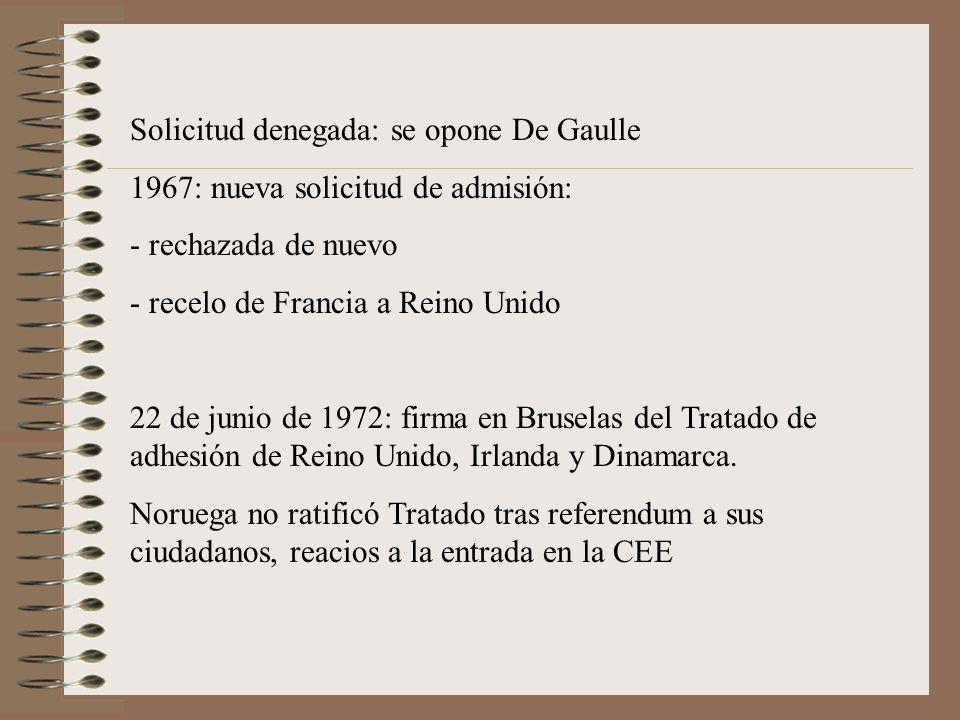 Solicitud denegada: se opone De Gaulle 1967: nueva solicitud de admisión: - rechazada de nuevo - recelo de Francia a Reino Unido 22 de junio de 1972: