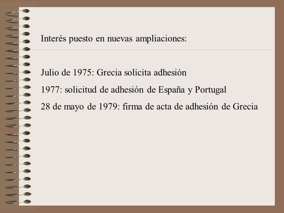 Interés puesto en nuevas ampliaciones: Julio de 1975: Grecia solicita adhesión 1977: solicitud de adhesión de España y Portugal 28 de mayo de 1979: fi