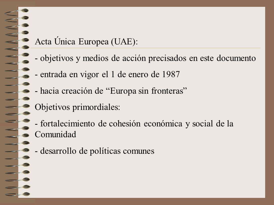 Acta Única Europea (UAE): - objetivos y medios de acción precisados en este documento - entrada en vigor el 1 de enero de 1987 - hacia creación de Eur