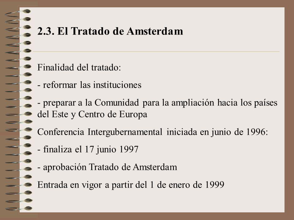 2.3. El Tratado de Amsterdam Finalidad del tratado: - reformar las instituciones - preparar a la Comunidad para la ampliación hacia los países del Est