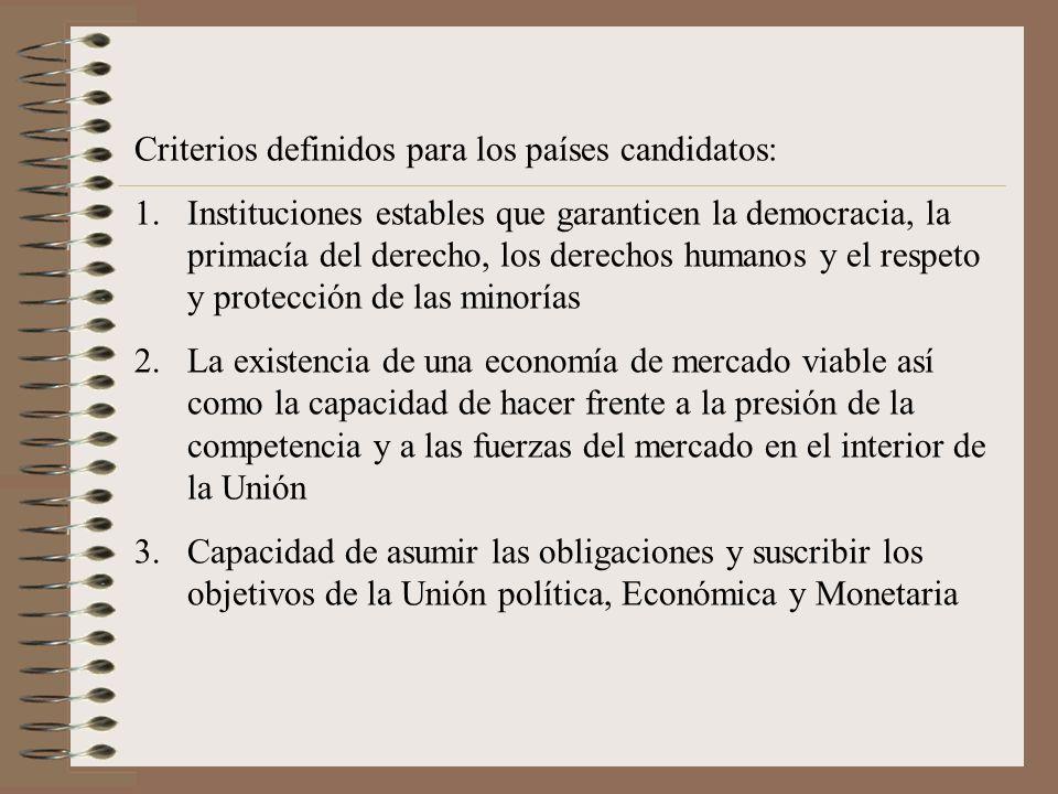 Criterios definidos para los países candidatos: 1.Instituciones estables que garanticen la democracia, la primacía del derecho, los derechos humanos y