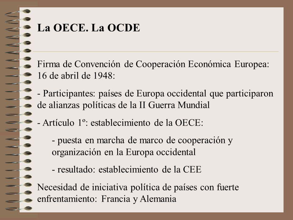 La OECE. La OCDE Firma de Convención de Cooperación Económica Europea: 16 de abril de 1948: - Participantes: países de Europa occidental que participa