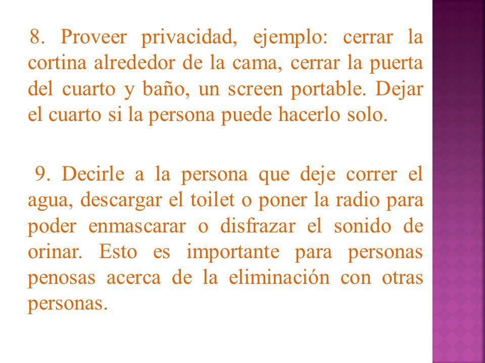 8. Proveer privacidad, ejemplo: cerrar la cortina alrededor de la cama, cerrar la puerta del cuarto y baño, un screen portable. Dejar el cuarto si la