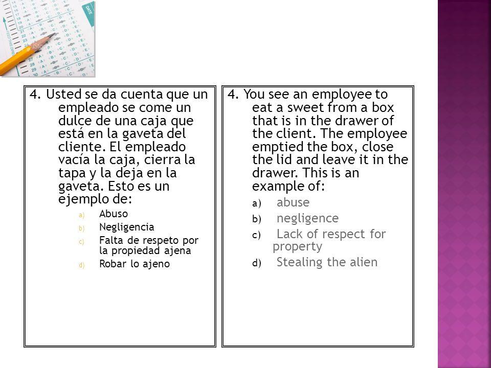 4. Usted se da cuenta que un empleado se come un dulce de una caja que está en la gaveta del cliente. El empleado vacía la caja, cierra la tapa y la d