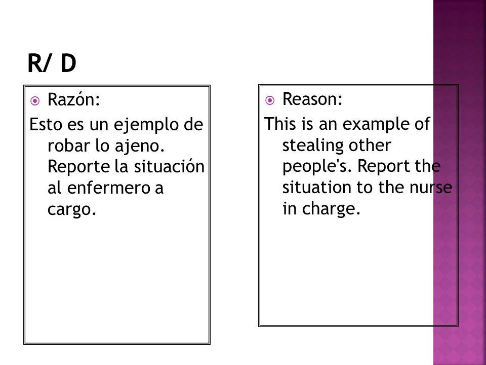 Razón: Esto es un ejemplo de robar lo ajeno. Reporte la situación al enfermero a cargo. Reason: This is an example of stealing other people's. Report