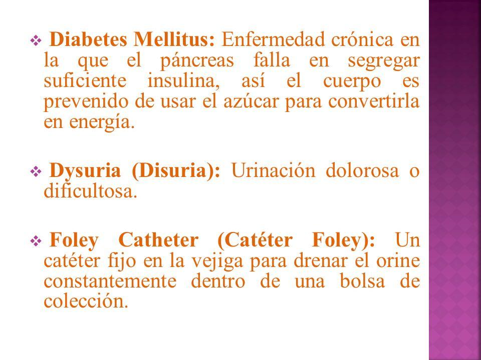 Diabetes Mellitus: Enfermedad crónica en la que el páncreas falla en segregar suficiente insulina, así el cuerpo es prevenido de usar el azúcar para c