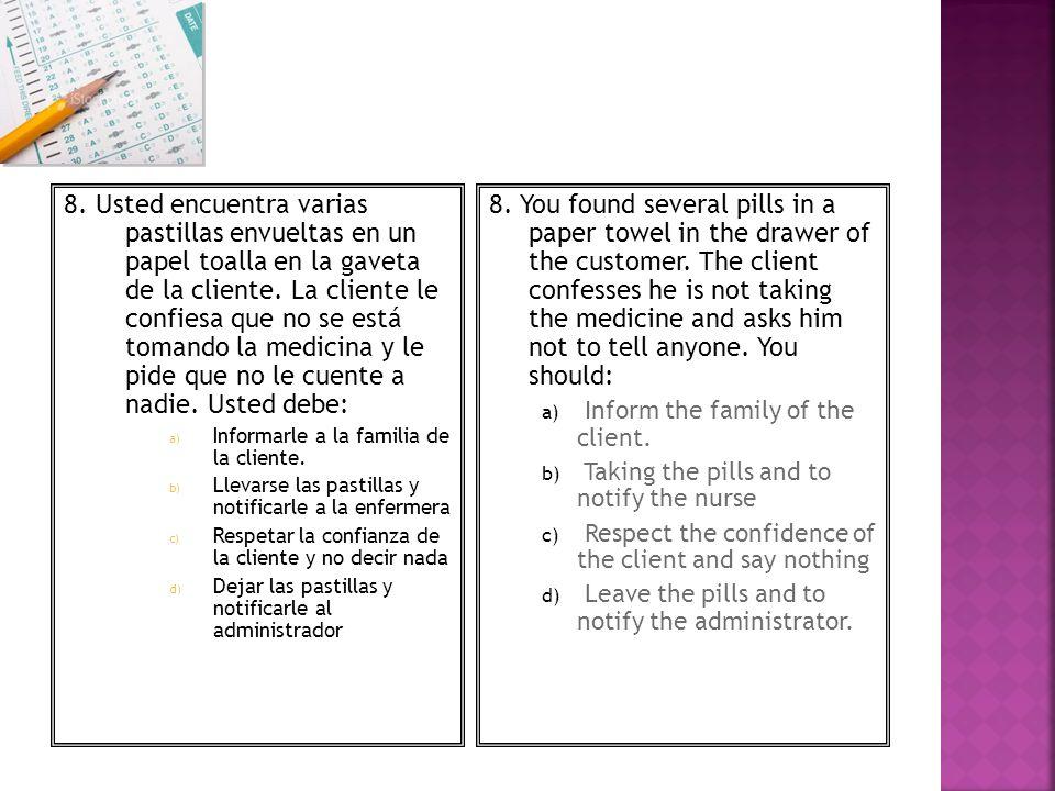 8. Usted encuentra varias pastillas envueltas en un papel toalla en la gaveta de la cliente. La cliente le confiesa que no se está tomando la medicina