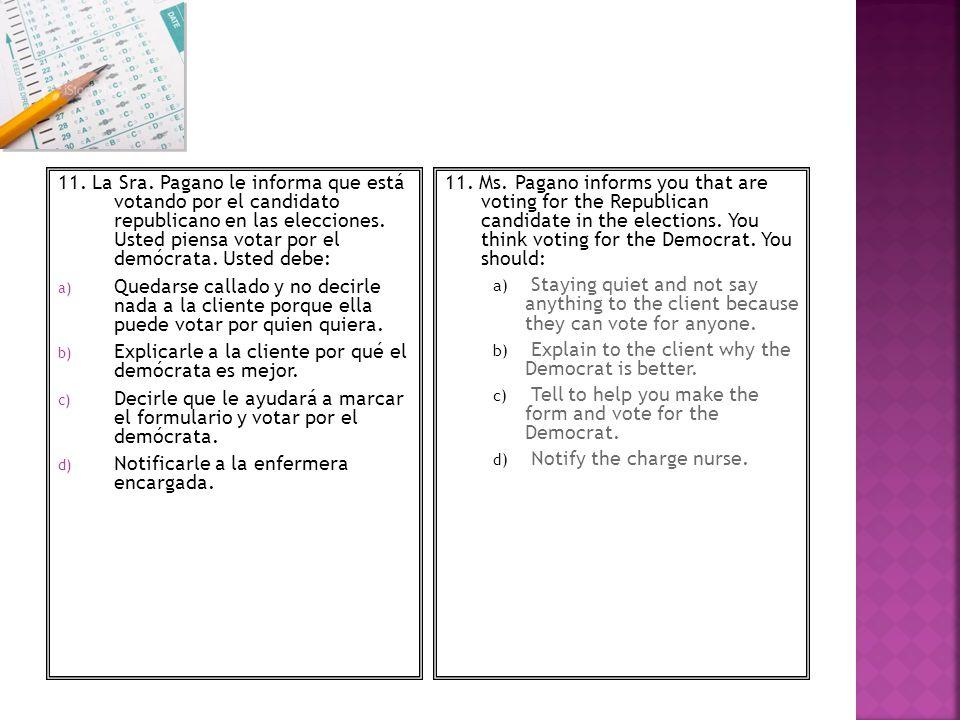 11. La Sra. Pagano le informa que está votando por el candidato republicano en las elecciones. Usted piensa votar por el demócrata. Usted debe: a) Que