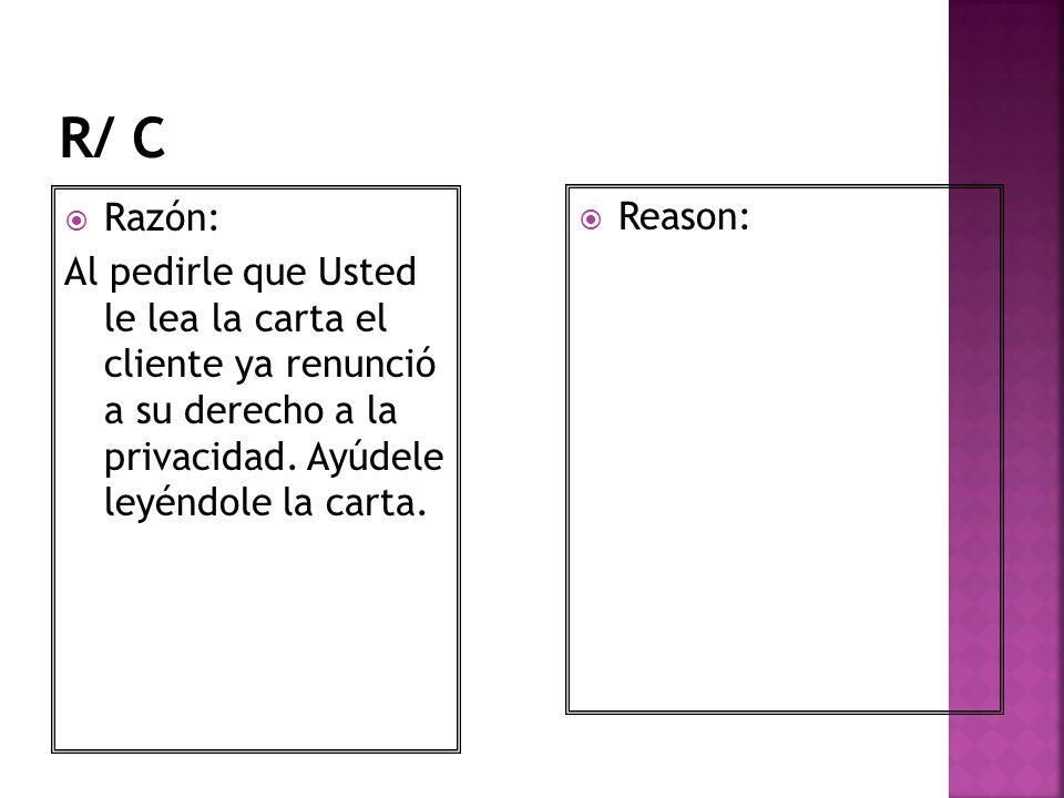 Razón: Al pedirle que Usted le lea la carta el cliente ya renunció a su derecho a la privacidad. Ayúdele leyéndole la carta. Reason:
