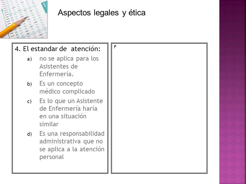 4. El estandar de atención: a) no se aplica para los Asistentes de Enfermería. b) Es un concepto médico complicado c) Es lo que un Asistente de Enferm