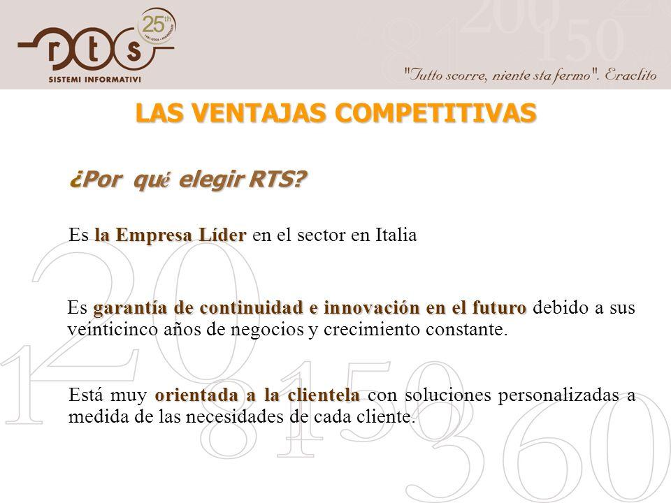 LAS VENTAJAS COMPETITIVAS ¿Por qu é elegir RTS? la Empresa Líder Es la Empresa Líder en el sector en Italia orientada a la clientela Está muy orientad