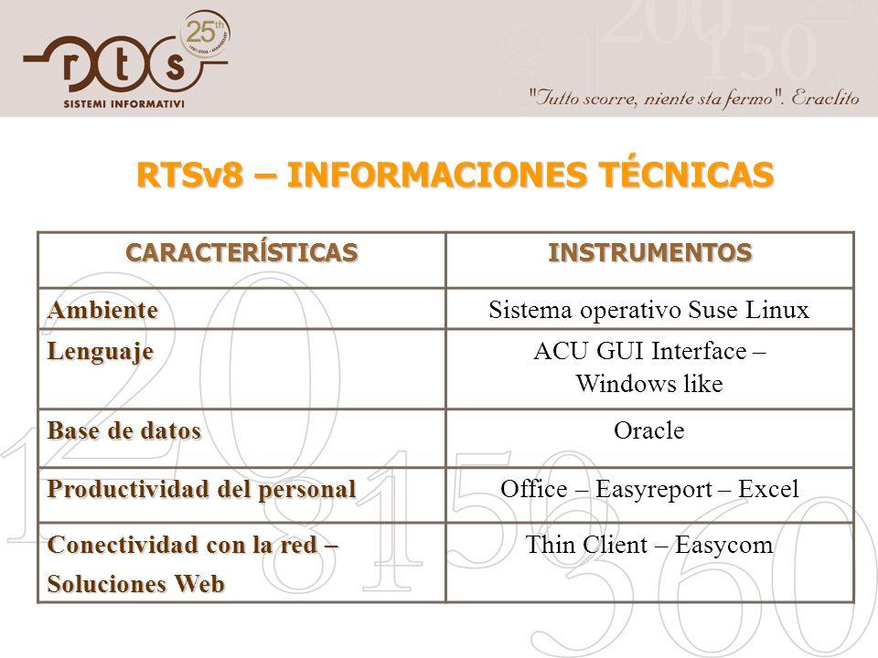 RTSv8 – INFORMACIONES TÉCNICAS CARACTERĺSTICAS INSTRUMENTOSAmbienteSistema operativo Suse Linux LenguajeACU GUI Interface – Windows like Base de datos