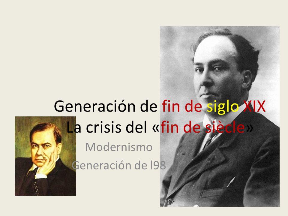 Generación de fin de siglo XIX La crisis del «fin de siècle» Modernismo Generación de l98