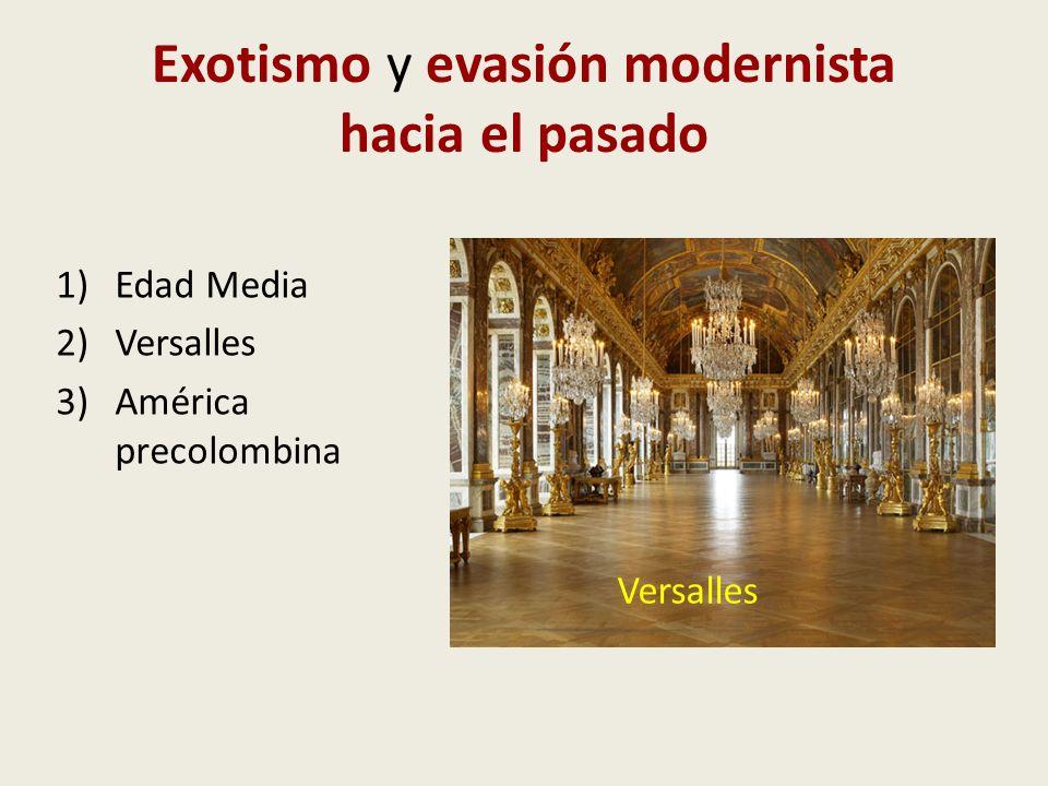 Exotismo y evasión modernista hacia el pasado 1)Edad Media 2)Versalles 3)América precolombina Versalles