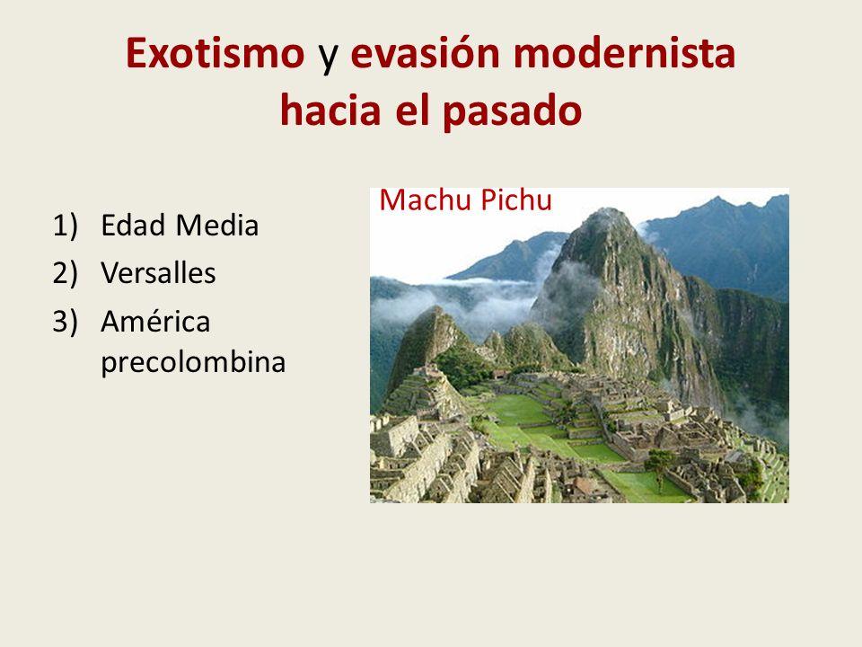 Exotismo y evasión modernista hacia el pasado 1)Edad Media 2)Versalles 3)América precolombina Machu Pichu