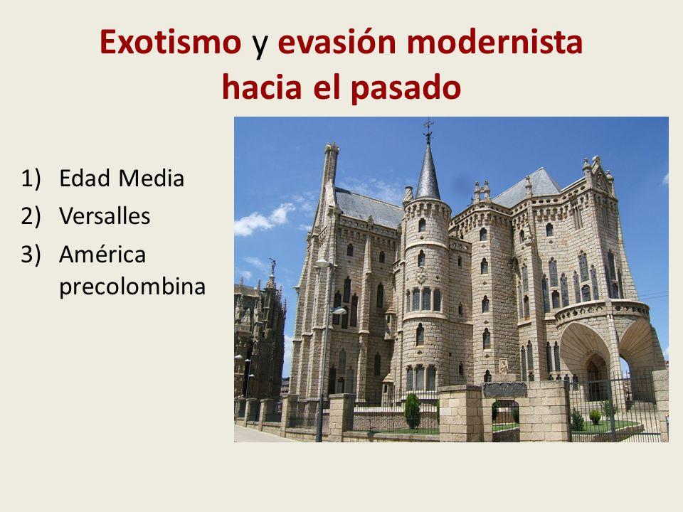 Exotismo y evasión modernista hacia el pasado 1)Edad Media 2)Versalles 3)América precolombina