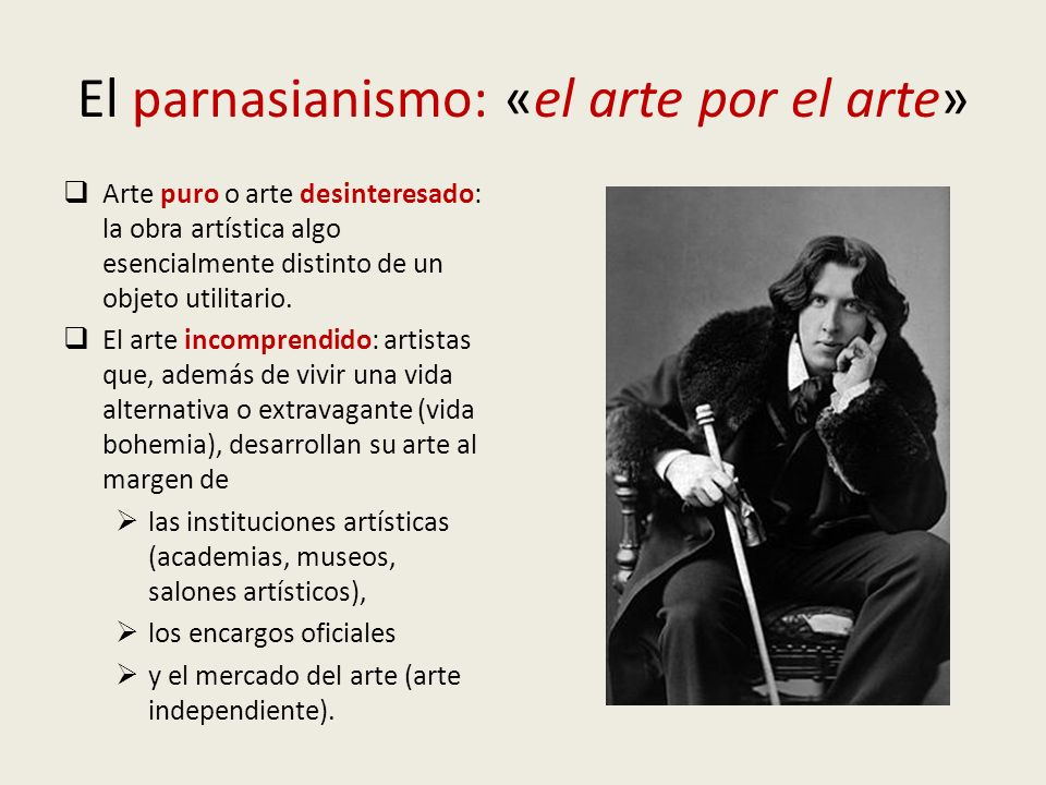 El parnasianismo: «el arte por el arte» Arte puro o arte desinteresado: la obra artística algo esencialmente distinto de un objeto utilitario.