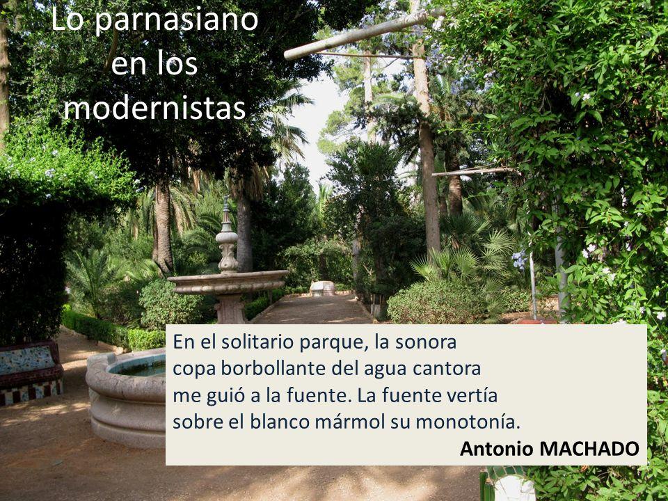 Lo parnasiano en los modernistas En el solitario parque, la sonora copa borbollante del agua cantora me guió a la fuente.