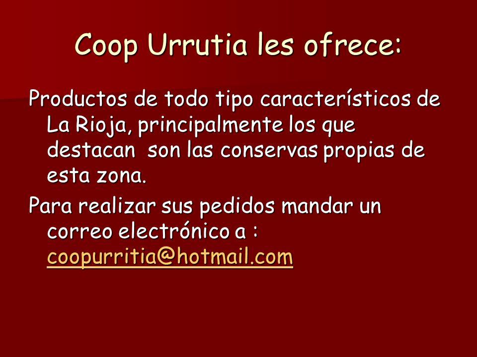 Coop Urrutia les ofrece: Productos de todo tipo característicos de La Rioja, principalmente los que destacan son las conservas propias de esta zona.
