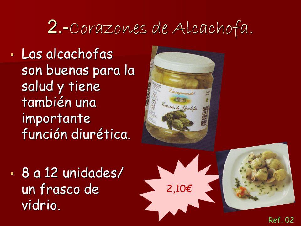 2.- Corazones de Alcachofa. Las alcachofas son buenas para la salud y tiene también una importante función diurética. Las alcachofas son buenas para l