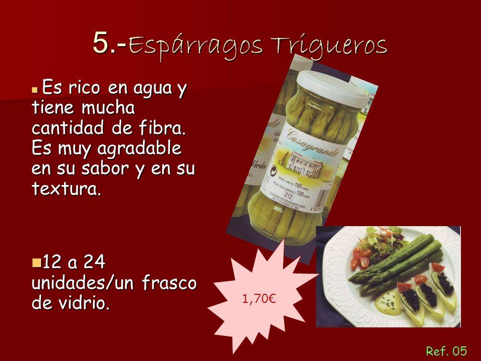 5.- Espárragos Trigueros Es rico en agua y tiene mucha cantidad de fibra. Es muy agradable en su sabor y en su textura. Es rico en agua y tiene mucha