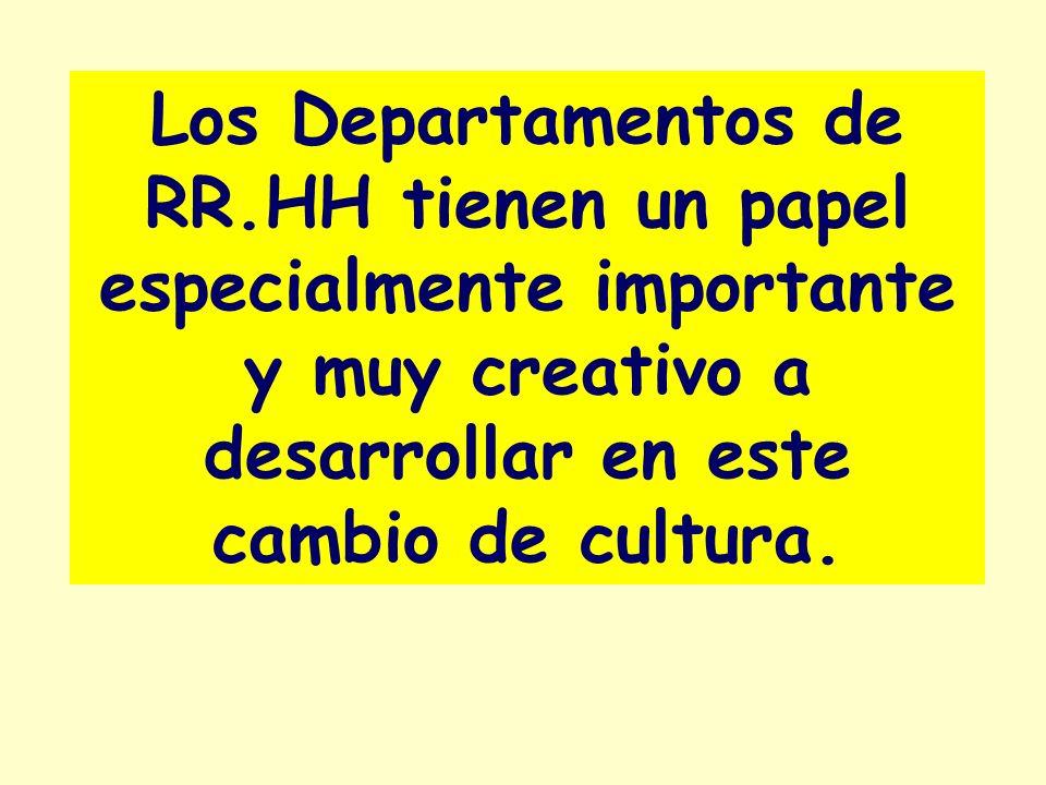 Los Departamentos de RR.HH tienen un papel especialmente importante y muy creativo a desarrollar en este cambio de cultura.