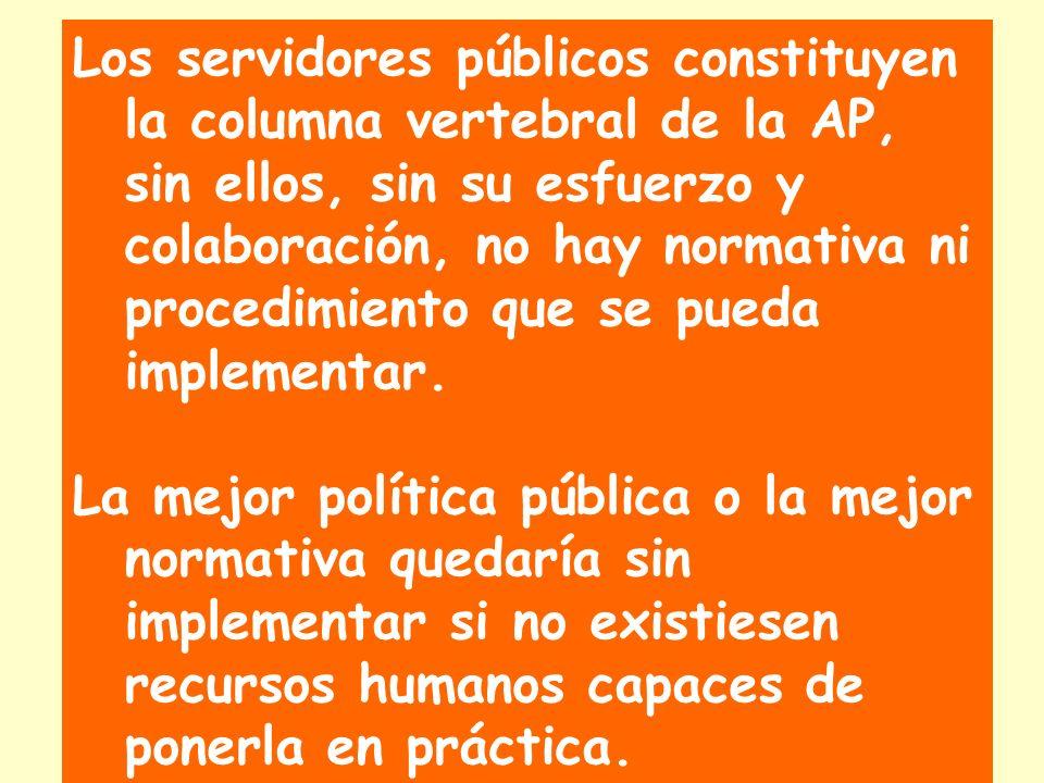Los servidores públicos constituyen la columna vertebral de la AP, sin ellos, sin su esfuerzo y colaboración, no hay normativa ni procedimiento que se pueda implementar.