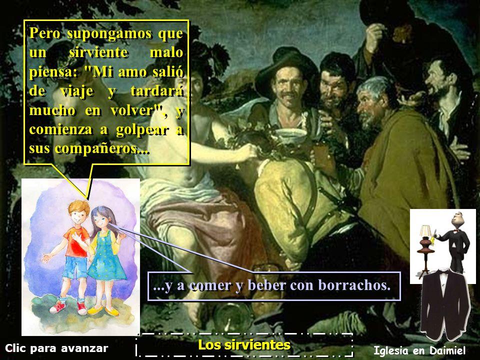 Clic para avanzar Iglesia en Daimiel Los sirvientes ¡Qué feliz es el sirviente si su dueño lo encuentra cumpliendo sus órdenes.