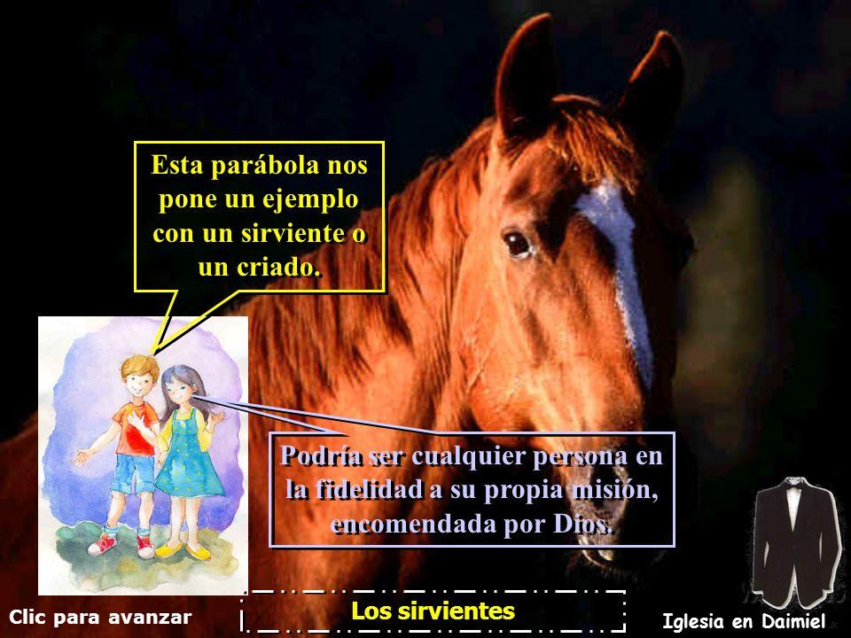 Clic para avanzar Iglesia en Daimiel Los sirvientes Esta parábola nos pone un ejemplo con un sirviente o un criado.