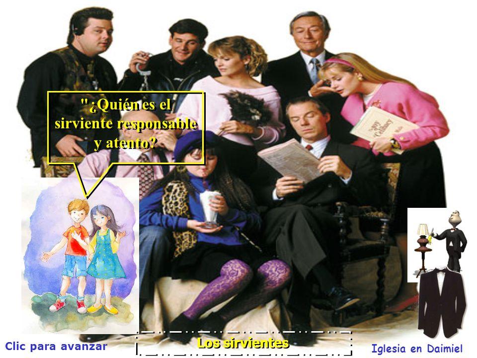 Clic para avanzar Iglesia en Daimiel Los sirvientes ¿Quién es el sirviente responsable y atento.