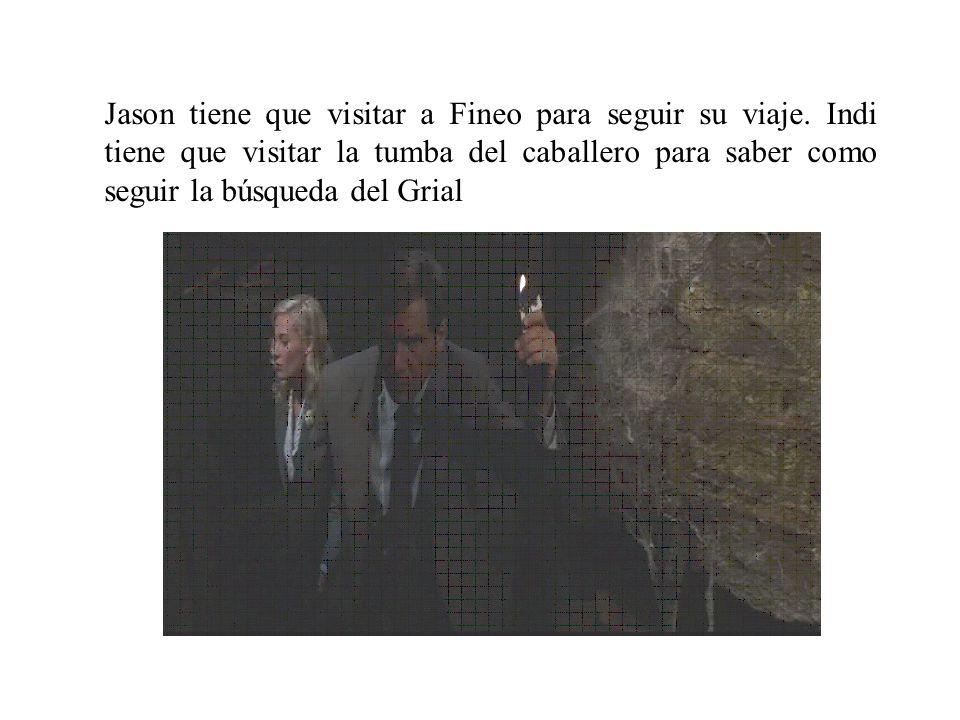 Jason tiene que visitar a Fineo para seguir su viaje. Indi tiene que visitar la tumba del caballero para saber como seguir la búsqueda del Grial