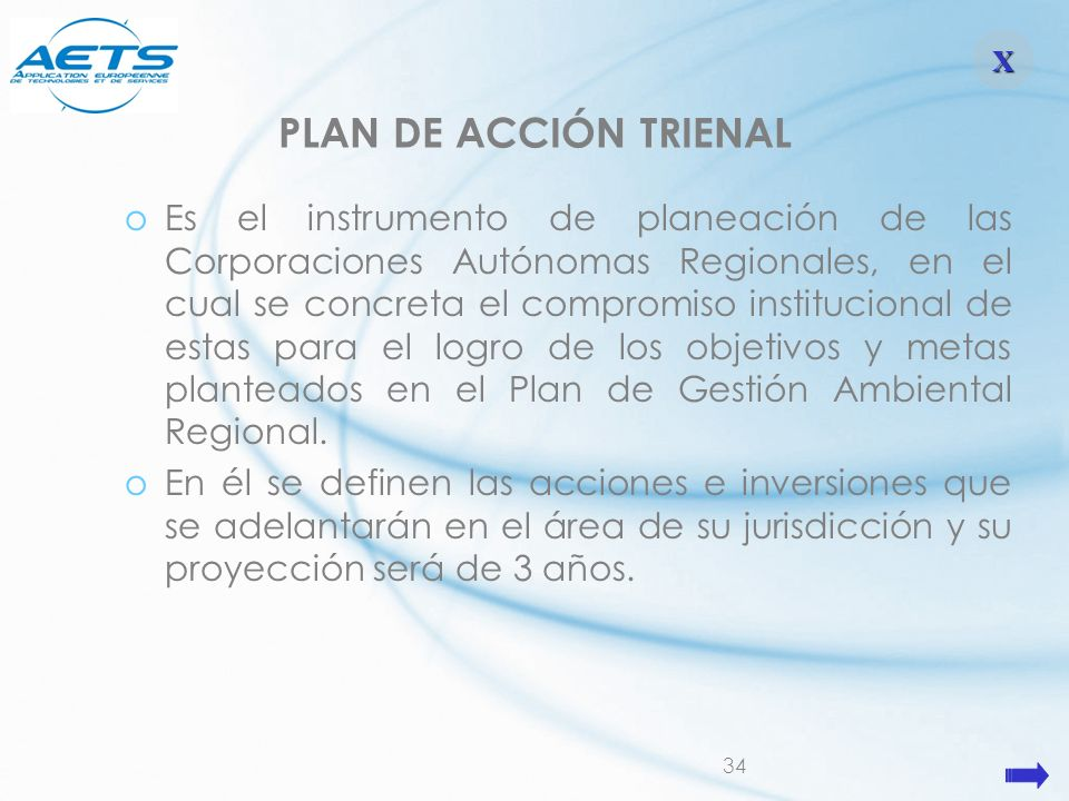 34 PLAN DE ACCIÓN TRIENAL oEs el instrumento de planeación de las Corporaciones Autónomas Regionales, en el cual se concreta el compromiso institucion