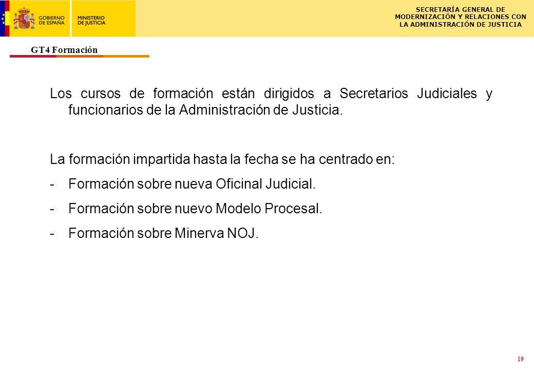 ISCSME-091588-1LL 02.03.2009 SECRETARÍA GENERAL DE MODERNIZACIÓN Y RELACIONES CON LA ADMINISTRACIÓN DE JUSTICIA 19 Los cursos de formación están dirigidos a Secretarios Judiciales y funcionarios de la Administración de Justicia.