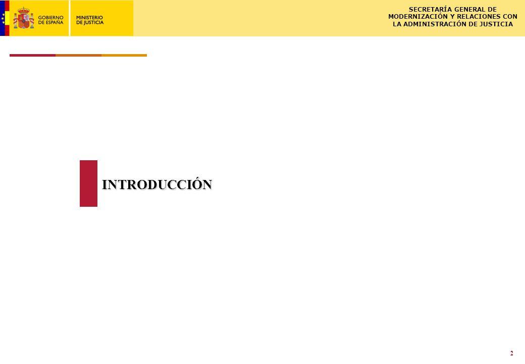 ISCSME-091588-1LL 02.03.2009 SECRETARÍA GENERAL DE MODERNIZACIÓN Y RELACIONES CON LA ADMINISTRACIÓN DE JUSTICIA 3 INTRODUCCIÓN El Ministerio de Justicia ha decidido impulsar la mejora en la eficiencia de las actividades propias de la Administración de Justicia mediante el despliegue de la Nueva Oficina Judicial.