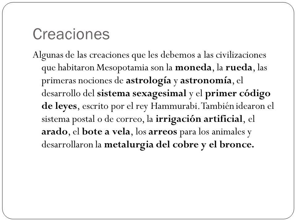 Creaciones Algunas de las creaciones que les debemos a las civilizaciones que habitaron Mesopotamia son la moneda, la rueda, las primeras nociones de