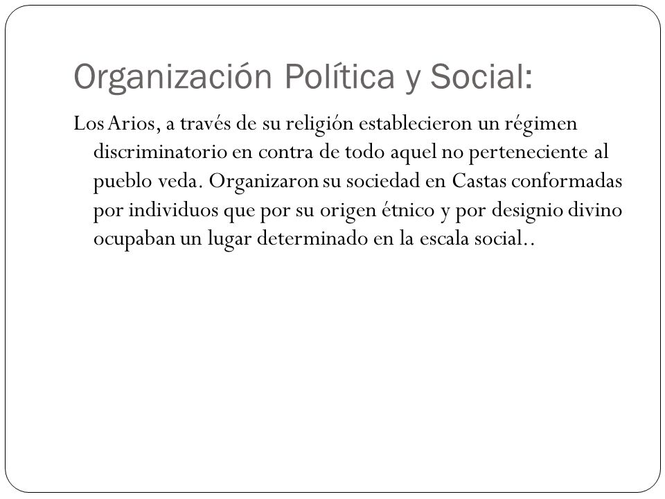 Organización Política y Social: Los Arios, a través de su religión establecieron un régimen discriminatorio en contra de todo aquel no perteneciente a