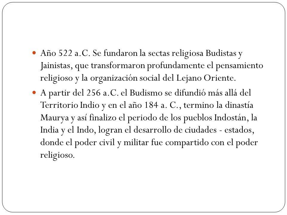 Año 522 a.C. Se fundaron la sectas religiosa Budistas y Jainistas, que transformaron profundamente el pensamiento religioso y la organización social d