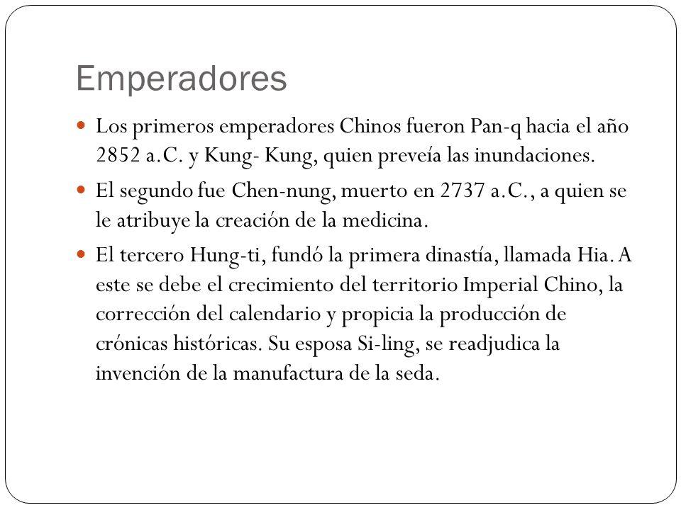 Emperadores Los primeros emperadores Chinos fueron Pan-q hacia el año 2852 a.C. y Kung- Kung, quien preveía las inundaciones. El segundo fue Chen-nung