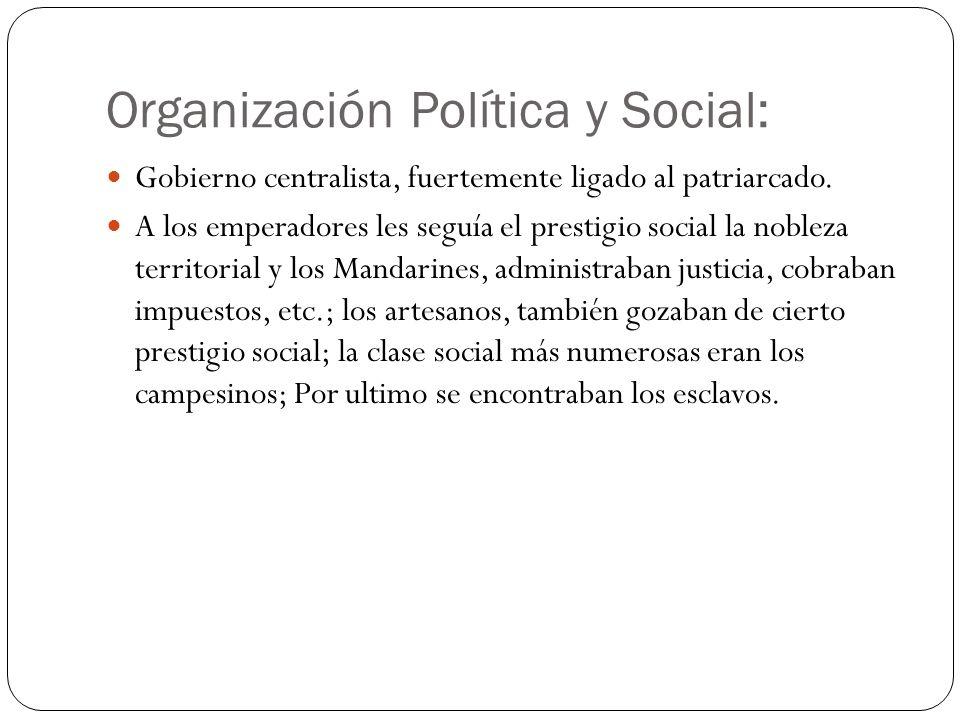 Organización Política y Social: Gobierno centralista, fuertemente ligado al patriarcado. A los emperadores les seguía el prestigio social la nobleza t