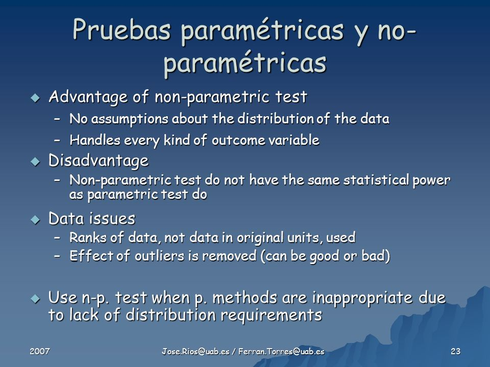 2007 Jose.Rios@uab.es / Ferran.Torres@uab.es 23 Advantage of non-parametric test Advantage of non-parametric test –No assumptions about the distributi