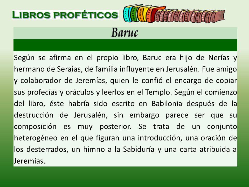 Según se afirma en el propio libro, Baruc era hijo de Nerías y hermano de Seraías, de familia influyente en Jerusalén. Fue amigo y colaborador de Jere
