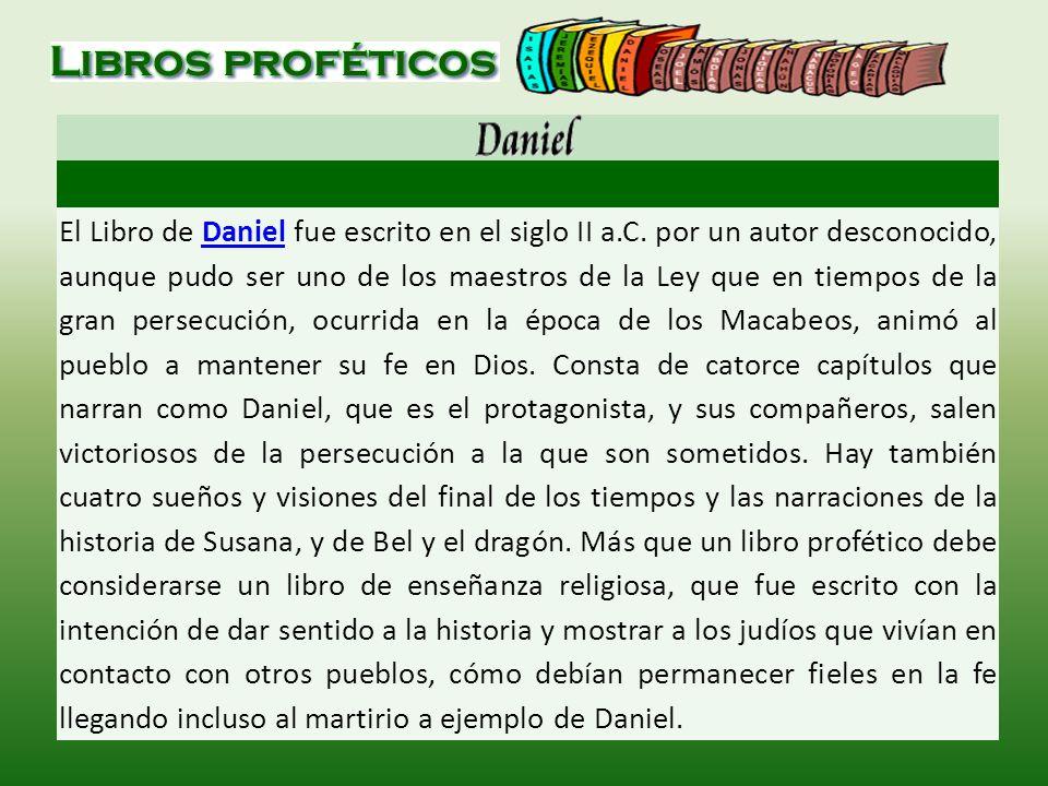 El Libro de Daniel fue escrito en el siglo II a.C. por un autor desconocido, aunque pudo ser uno de los maestros de la Ley que en tiempos de la gran p